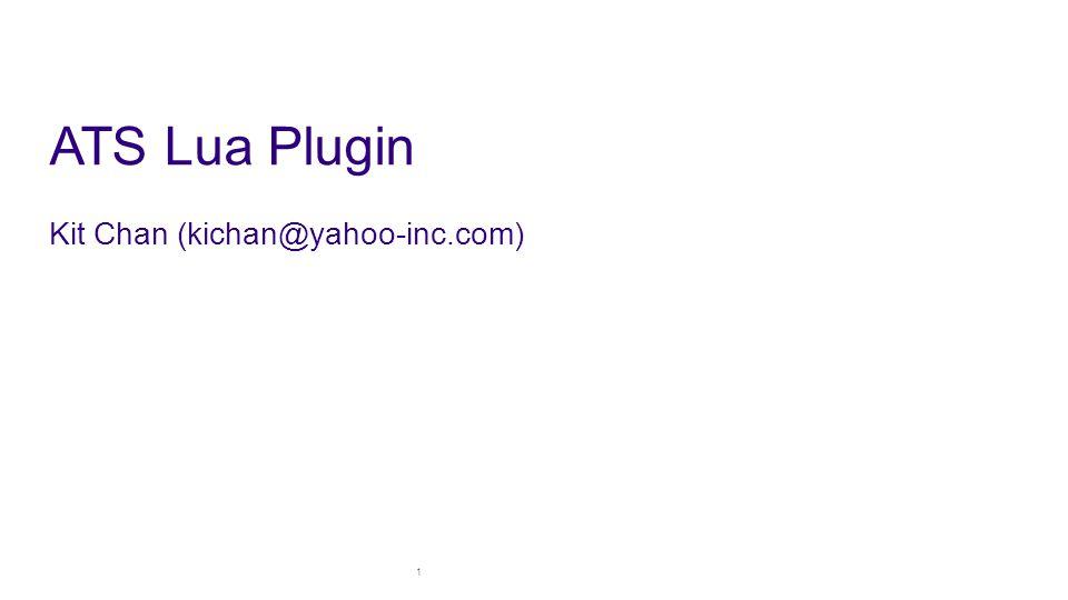 ATS Lua Plugin Kit Chan (kichan@yahoo-inc.com) 1
