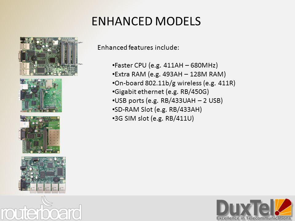 ENHANCED MODELS Enhanced features include: Faster CPU (e.g. 411AH – 680MHz) Extra RAM (e.g. 493AH – 128M RAM) On-board 802.11b/g wireless (e.g. 411R)