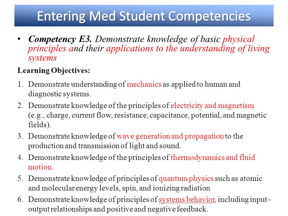 Competency E3. Demonstrate knowledge of basic physical principles and their applications to the understanding of living systems Learning Objectives: 1