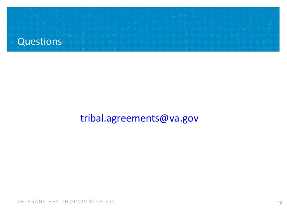 VETERANS HEALTH ADMINISTRATION Questions 13 tribal.agreements@va.gov