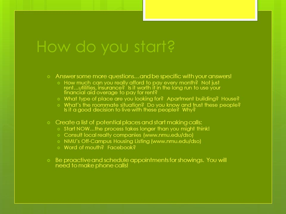 How do you start.  Answer some more questions…and be specific with your answers.