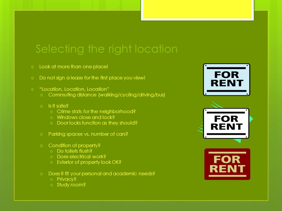 Selecting the right location  Look at more than one place.