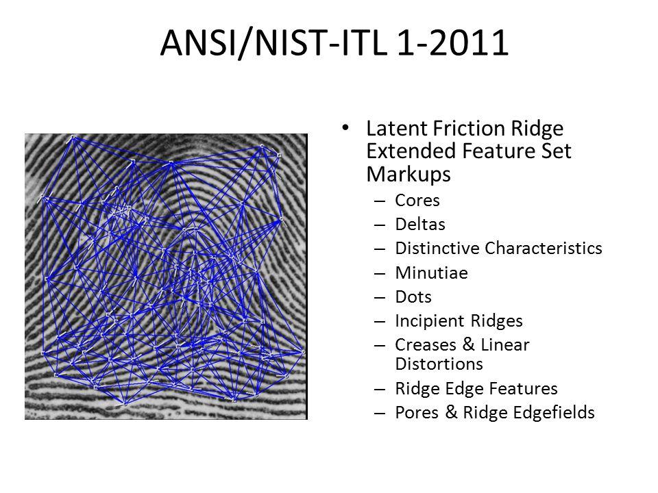 ANSI/NIST-ITL 1-2011 Latent Friction Ridge Extended Feature Set Markups – Cores – Deltas – Distinctive Characteristics – Minutiae – Dots – Incipient R