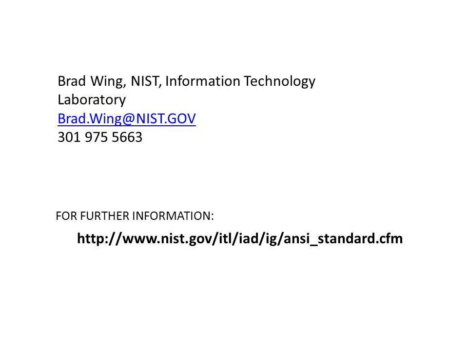 FOR FURTHER INFORMATION: http://www.nist.gov/itl/iad/ig/ansi_standard.cfm Brad Wing, NIST, Information Technology Laboratory Brad.Wing@NIST.GOV 301 97