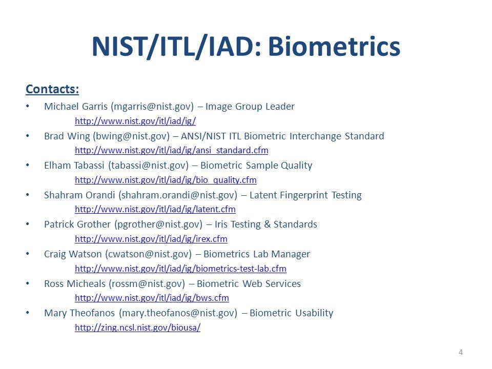 Contacts: Michael Garris (mgarris@nist.gov) – Image Group Leader http://www.nist.gov/itl/iad/ig/ Brad Wing (bwing@nist.gov) – ANSI/NIST ITL Biometric