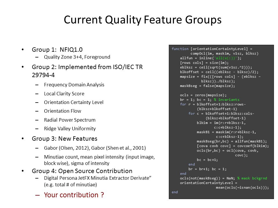 Current Quality Feature Groups Group 1: NFIQ1.0 – Quality Zone 3+4, Foreground Group 2: Implemented from ISO/IEC TR 29794-4 – Frequency Domain Analysi