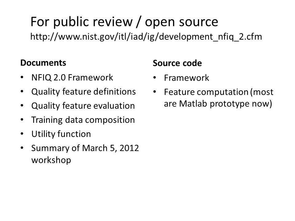 For public review / open source http://www.nist.gov/itl/iad/ig/development_nfiq_2.cfm Documents NFIQ 2.0 Framework Quality feature definitions Quality