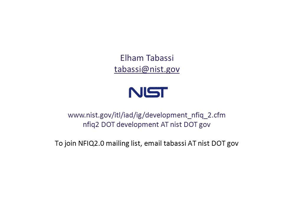 Elham Tabassi tabassi@nist.gov www.nist.gov/itl/iad/ig/development_nfiq_2.cfm nfiq2 DOT development AT nist DOT gov To join NFIQ2.0 mailing list, emai