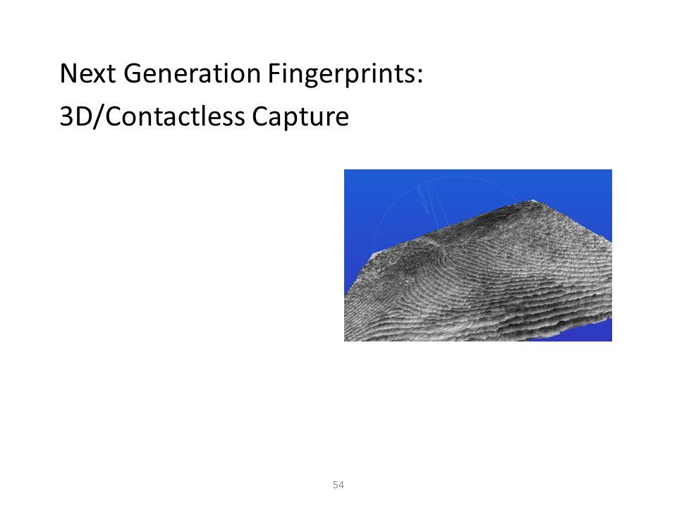 Next Generation Fingerprints: 3D/Contactless Capture 54