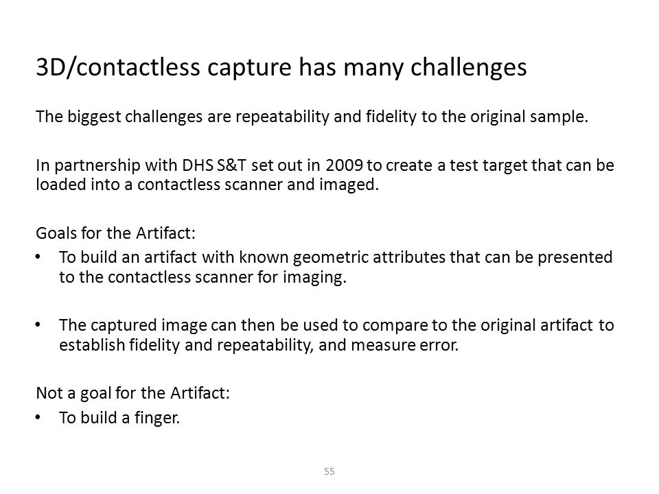 3D/contactless capture has many challenges The biggest challenges are repeatability and fidelity to the original sample. In partnership with DHS S&T s
