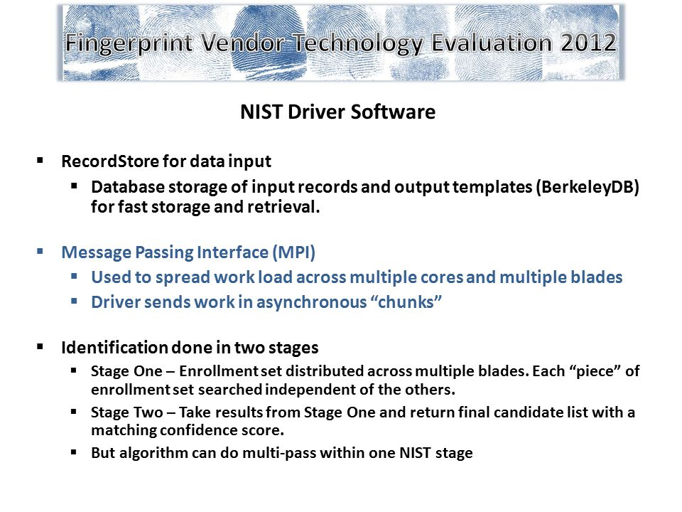 NIST Driver Software  RecordStore for data input  Database storage of input records and output templates (BerkeleyDB) for fast storage and retrieval