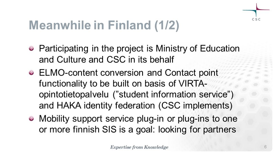 Meanwhile in Finland (2/2) New information retrieval service for VIRTA- opintotietopalvelu to provide more complete information –Add names and alternative names and parallel codes for current data content (using already available sources) –Add information about person (name etc.), possible connection to national person register (VTJ) Emphasis on how to provide descriptions of learning opportunities, i.e.