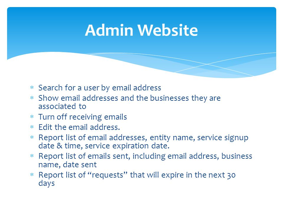 Admin Website  Search for a user by  address  Show  addresses and the businesses they are associated to  Turn off receiving  s  Edit the  address.