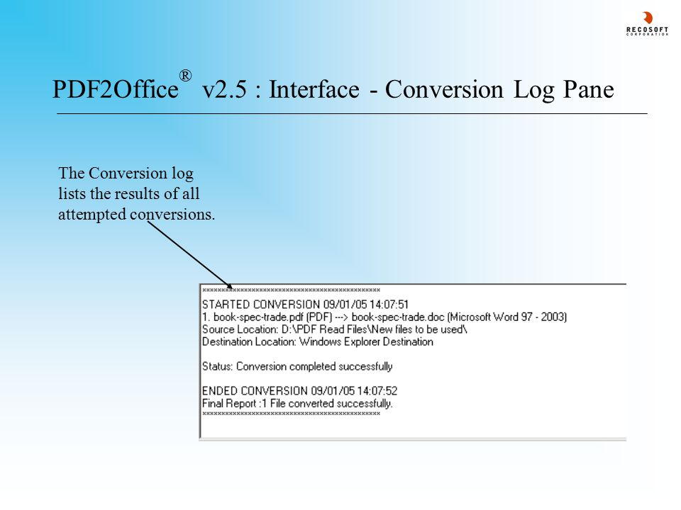 PDF2Office ® v2.5 : Interface - Conversion Log Pane The Conversion log lists the results of all attempted conversions.