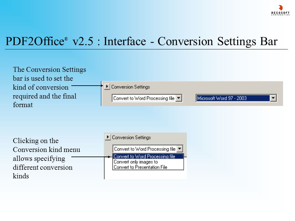 PDF2Office ® v2.5 : Interface - Conversion Settings Bar The Conversion Settings bar is used to set the kind of conversion required and the final format Clicking on the Conversion kind menu allows specifying different conversion kinds