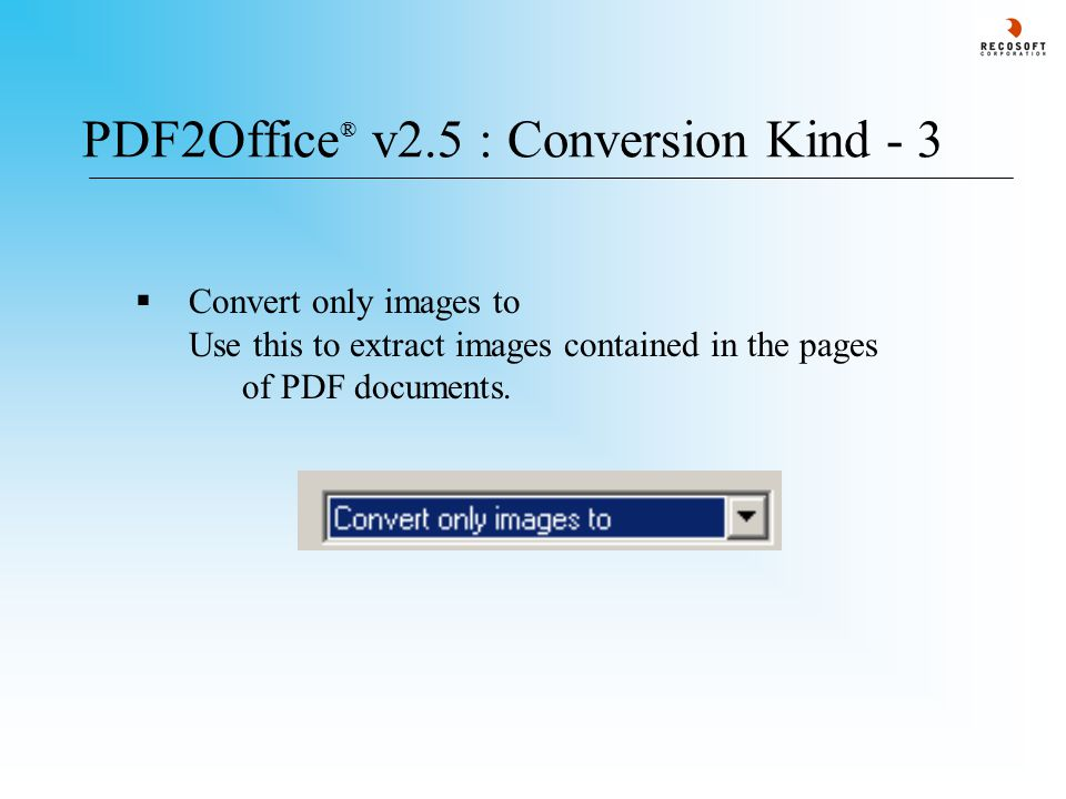 PDF2Office ® v2.5 : Conversion Kind - 3  Convert only images to Use this to extract images contained in the pages of PDF documents.