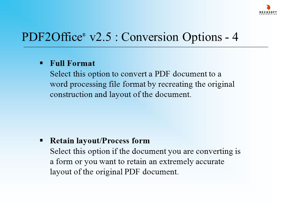 PDF2Office ® v2.5 : Conversion Options - 4  Retain layout/Process form Select this option if the document you are converting is a form or you want to retain an extremely accurate layout of the original PDF document.