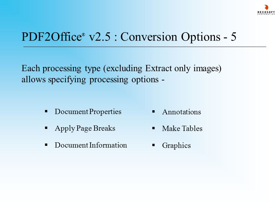 PDF2Office ® v2.5 : Conversion Options - 5 Each processing type (excluding Extract only images) allows specifying processing options -  Annotations  Make Tables  Graphics  Document Properties  Apply Page Breaks  Document Information
