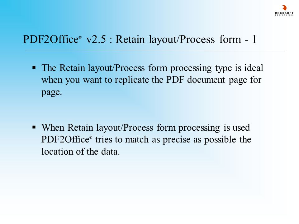 PDF2Office ® v2.5 : Retain layout/Process form - 1  The Retain layout/Process form processing type is ideal when you want to replicate the PDF document page for page.