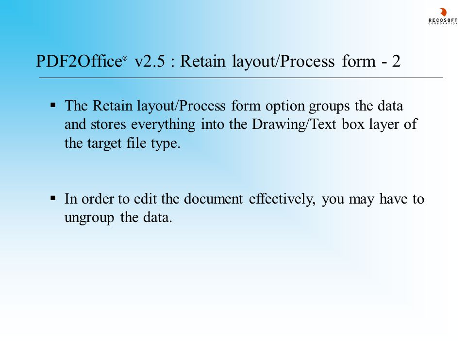 PDF2Office ® v2.5 : Retain layout/Process form - 2  The Retain layout/Process form option groups the data and stores everything into the Drawing/Text box layer of the target file type.