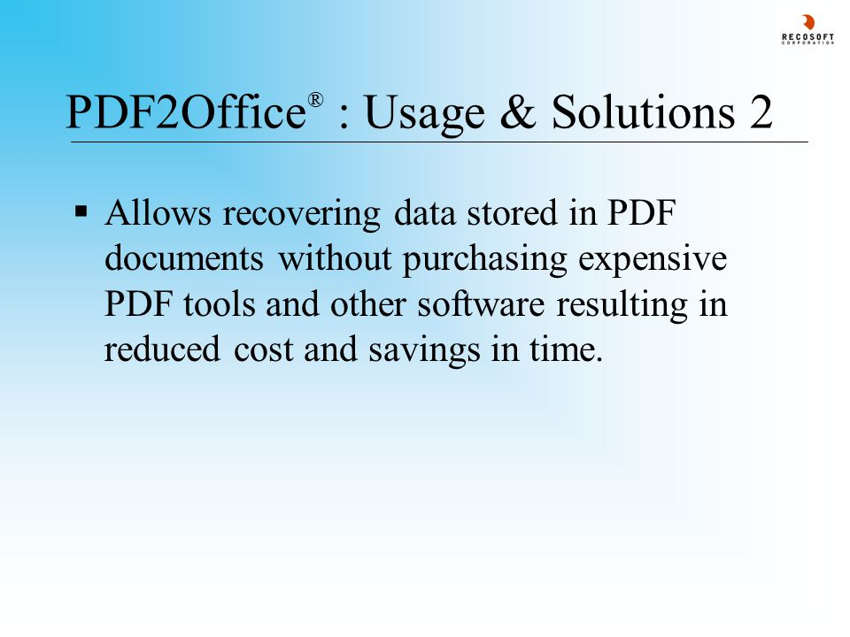 PDF2Office ® v2.5: Processing Scope - 1 PDF2Office ® takes a PDF document and performs the following processing - 1.Forms paragraphs and applies indentations (justification is set to left or center) 2.Applies text styles and retains font information (or font mapping is performed) 3.Constructs page properties such as margins and page breaks where appropriate 4.Calculates columns and section breaks 5.Matches headers and footers where possible