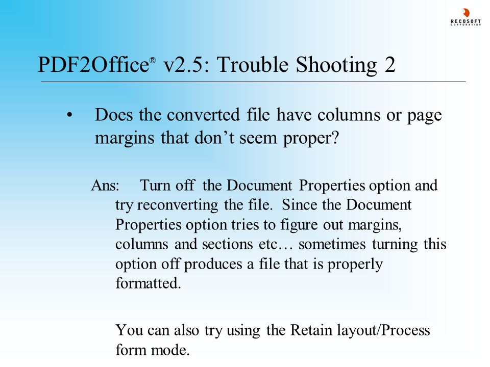 PDF2Office ® v2.5: Trouble Shooting 2 Does the converted file have columns or page margins that don't seem proper.