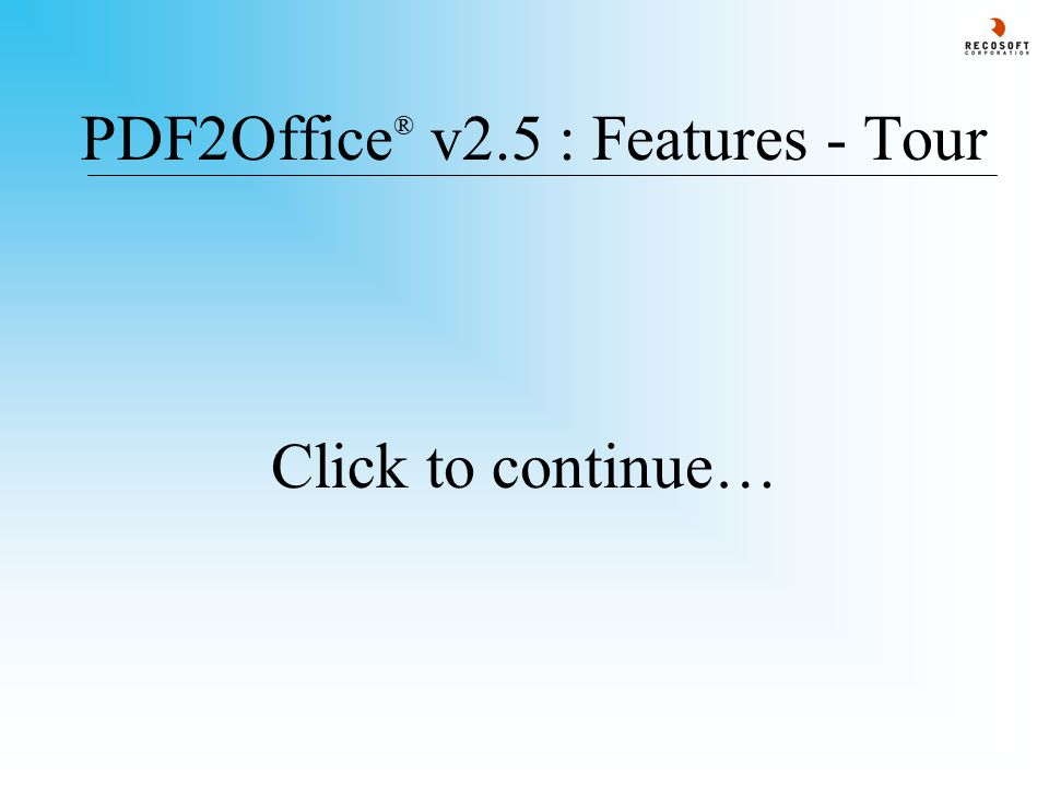PDF2Office ® v2.5: Processing Scope - 2 PDF2Office ® v2.5 takes a PDF document and performs the following processing (contd.) - 6.Forms endnotes/footnotes 7.Identifies and creates Tables 8.Regroups intersecting and overlapping graphics 9.Processes all images (except JBIG format) and re- groups intersecting sliced images