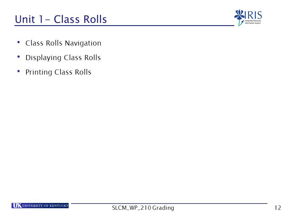 Unit 1- Class Rolls Class Rolls Navigation Displaying Class Rolls Printing Class Rolls SLCM_WP_210 Grading12