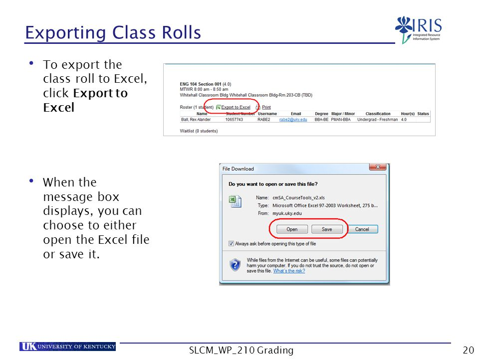 To export the class roll to Excel, click Export to Excel When the message box displays, you can choose to either open the Excel file or save it.