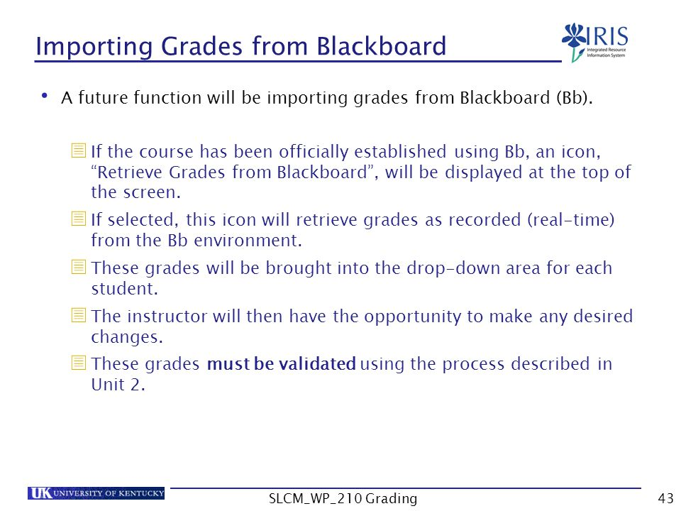 Importing Grades from Blackboard A future function will be importing grades from Blackboard (Bb).