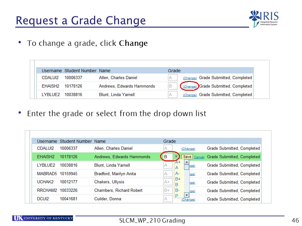 To change a grade, click Change Enter the grade or select from the drop down list Request a Grade Change SLCM_WP_210 Grading46