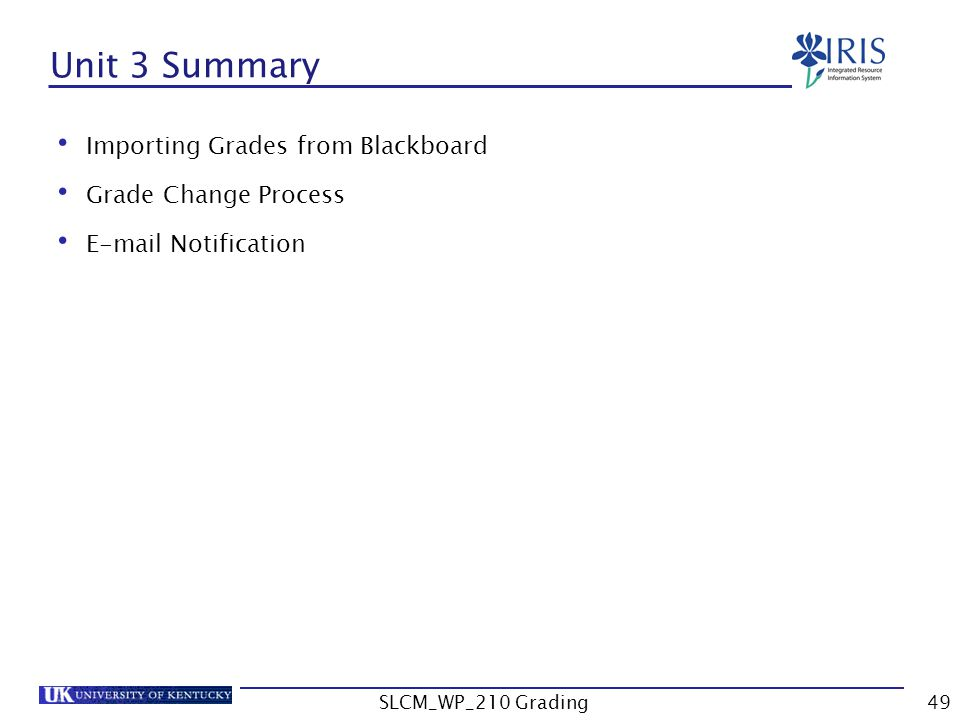 Unit 3 Summary Importing Grades from Blackboard Grade Change Process E-mail Notification SLCM_WP_210 Grading49