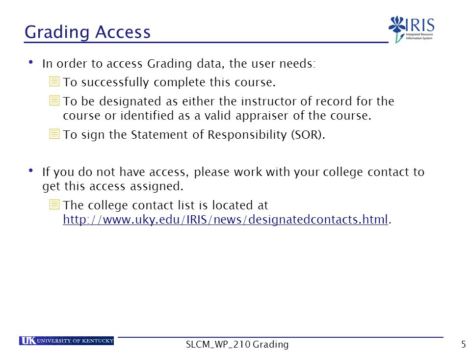 Grading Access In order to access Grading data, the user needs:  To successfully complete this course.