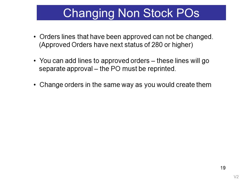 V2 19 Changing Non Stock POs Orders lines that have been approved can not be changed.