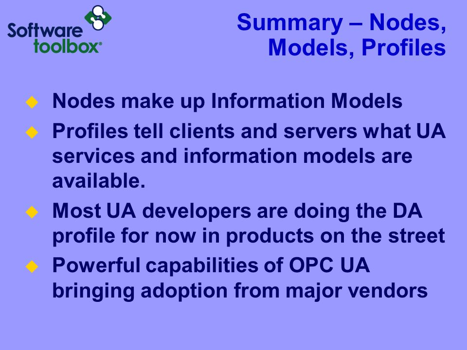 Summary – Nodes, Models, Profiles  Nodes make up Information Models  Profiles tell clients and servers what UA services and information models are available.