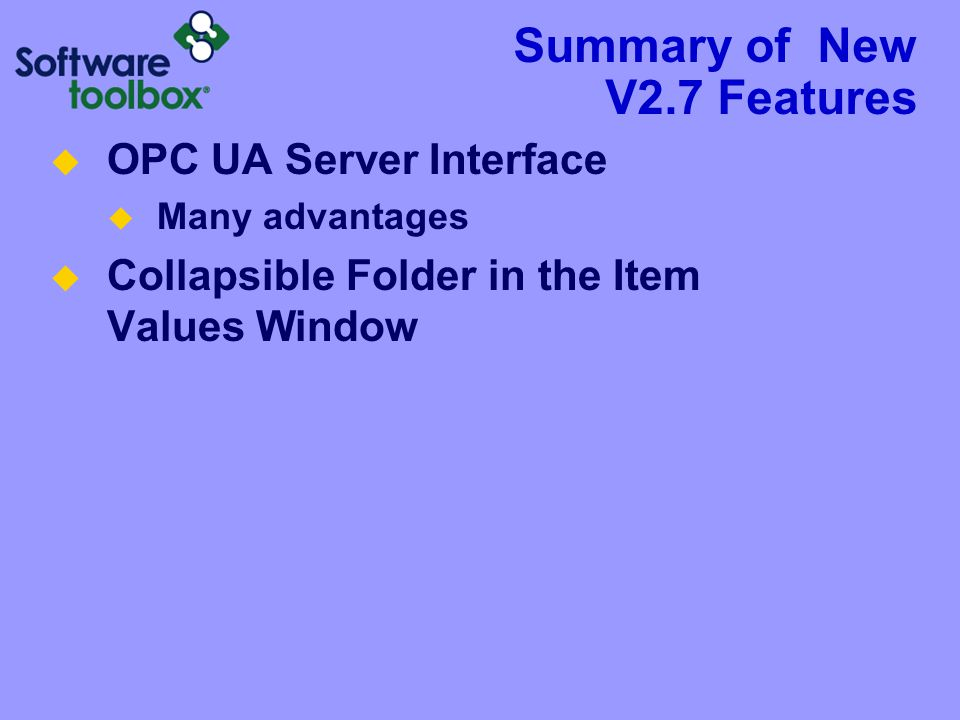 Summary of New V2.7 Features  OPC UA Server Interface  Many advantages  Collapsible Folder in the Item Values Window