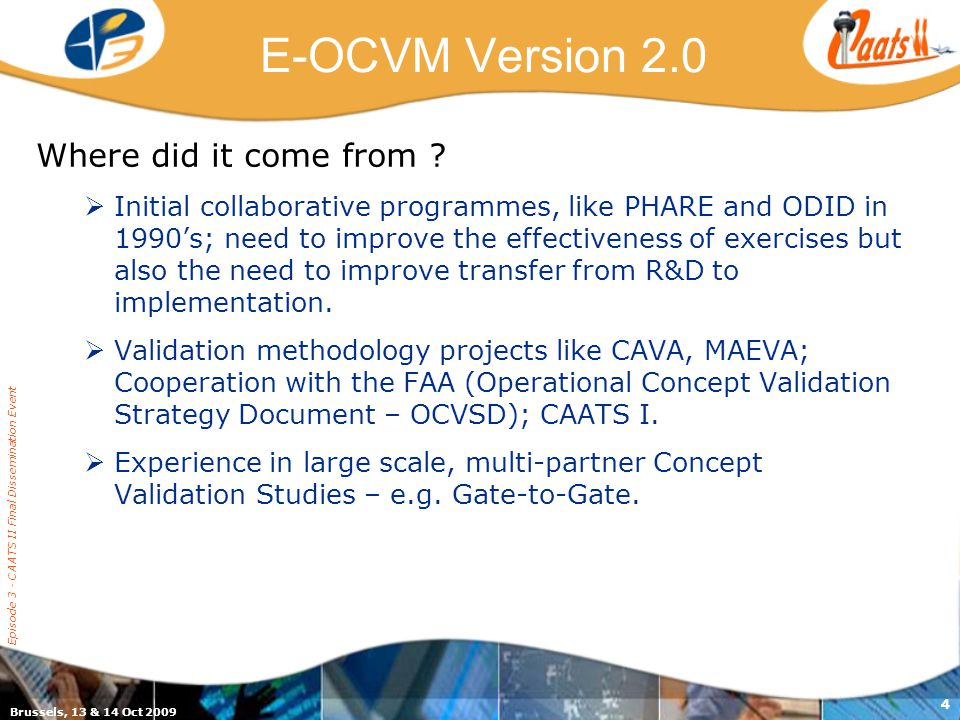 Brussels, 13 & 14 Oct 2009 Episode 3 - CAATS II Final Dissemination Event 4 E-OCVM Version 2.0 Where did it come from .