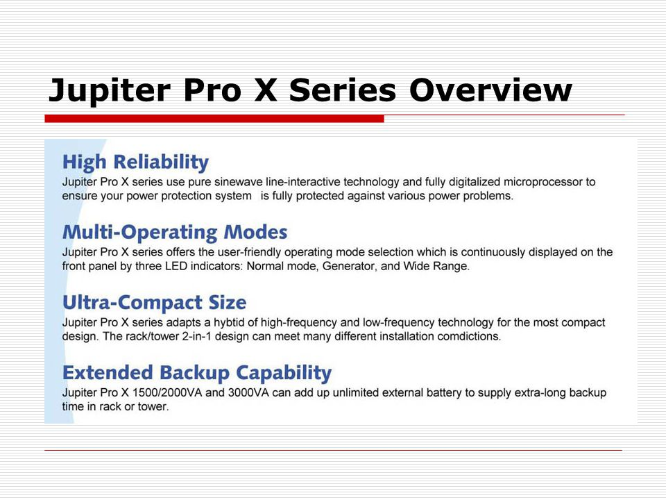 Jupiter Pro X Series Overview The Smartest Line- Interactive UPS with Pure Sine Wave Output in High Frequency Technology