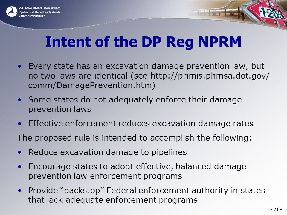 U.S. Department of Transportation Pipeline and Hazardous Materials Safety Administration Intent of the DP Reg NPRM Every state has an excavation damag