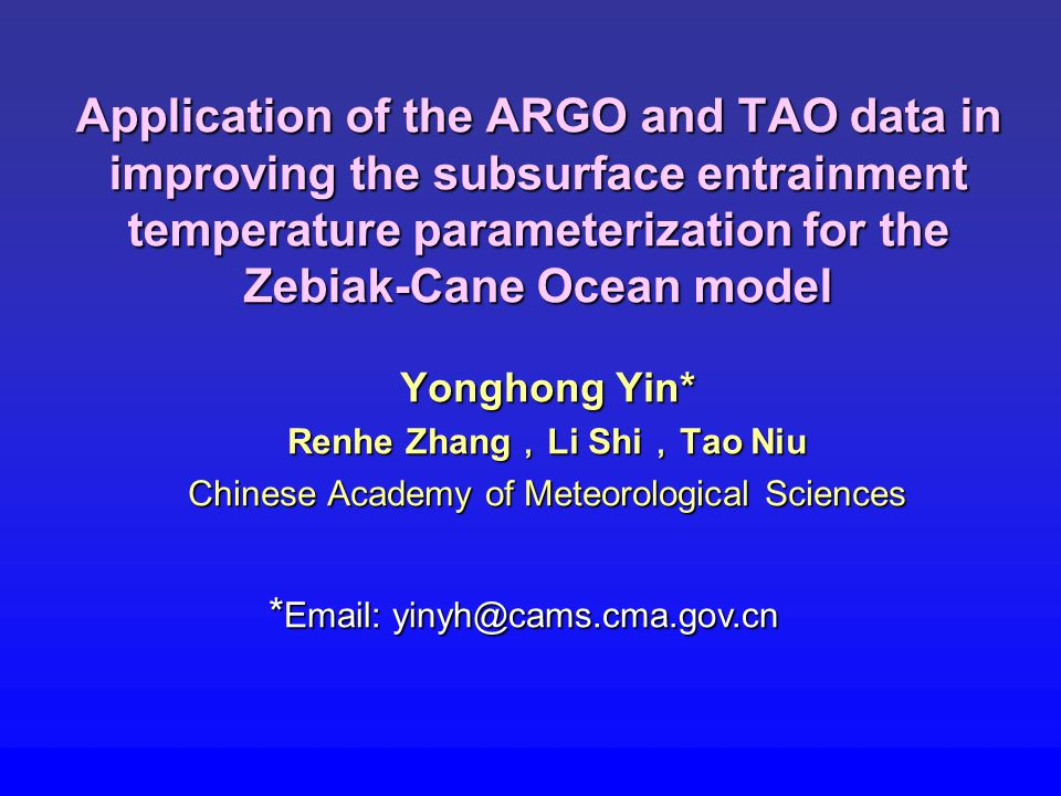 Application of the ARGO and TAO data in improving the subsurface entrainment temperature parameterization for the Zebiak-Cane Ocean model Yonghong Yin* Renhe Zhang , Li Shi , Tao Niu Chinese Academy of Meteorological Sciences * Email: yinyh@cams.cma.gov.cn