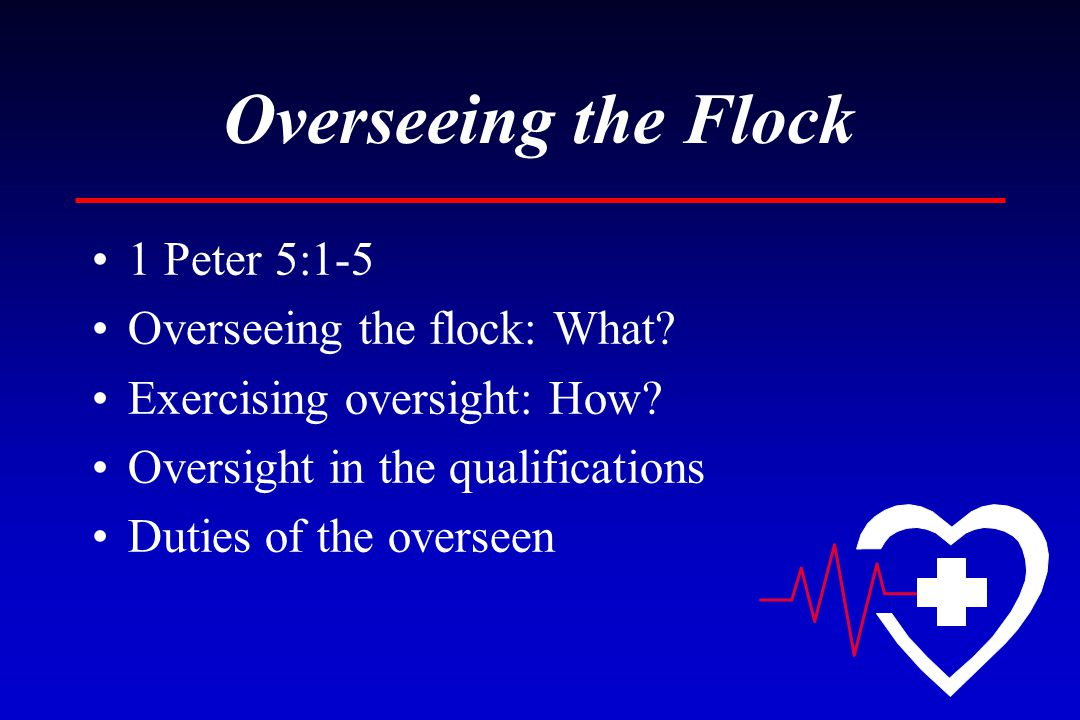 Overseeing the Flock 1 Peter 5:1-5 Overseeing the flock: What.