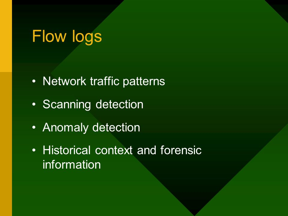 Flow logs Network traffic patterns Scanning detection Anomaly detection Historical context and forensic information