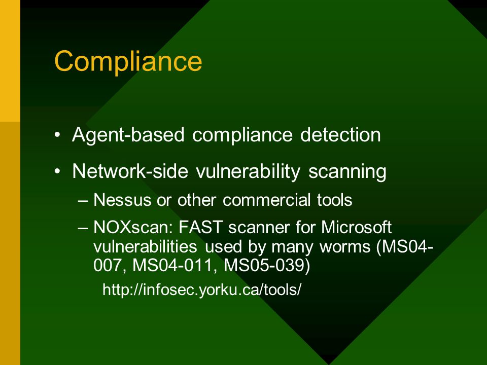 Compliance Agent-based compliance detection Network-side vulnerability scanning –Nessus or other commercial tools –NOXscan: FAST scanner for Microsoft