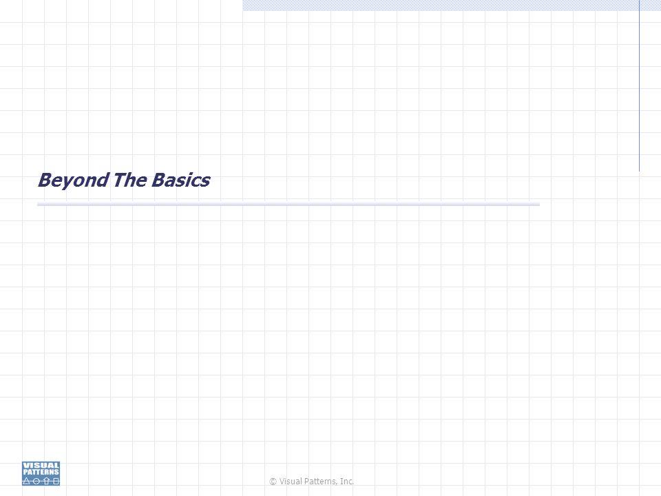 © Visual Patterns, Inc. Beyond The Basics