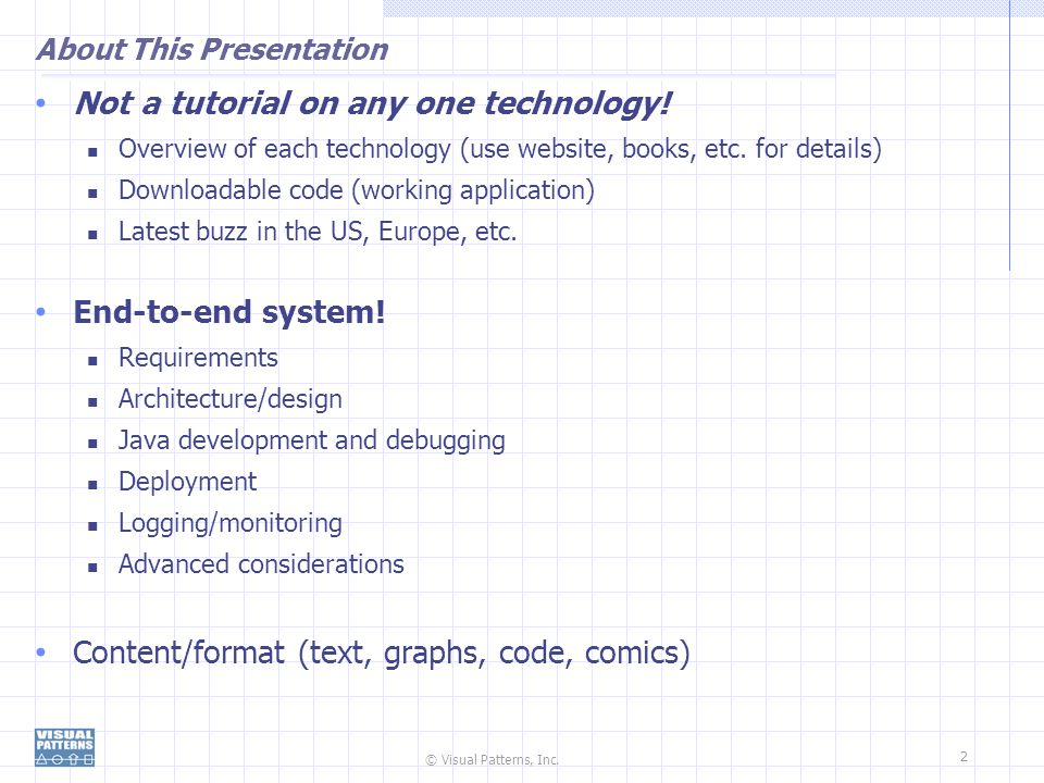 © Visual Patterns, Inc.2 About This Presentation Not a tutorial on any one technology.