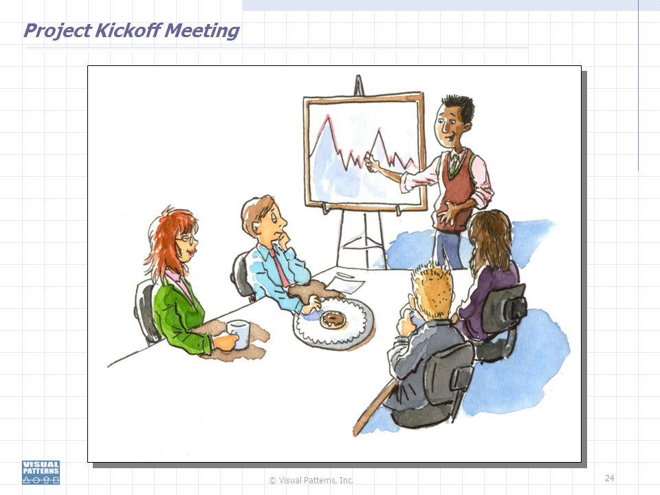 © Visual Patterns, Inc. 24 Project Kickoff Meeting