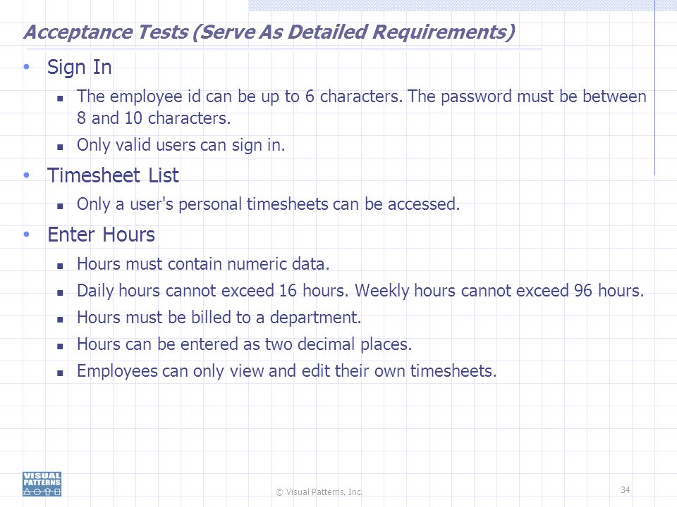 © Visual Patterns, Inc. 34 Acceptance Tests (Serve As Detailed Requirements) Sign In The employee id can be up to 6 characters. The password must be b