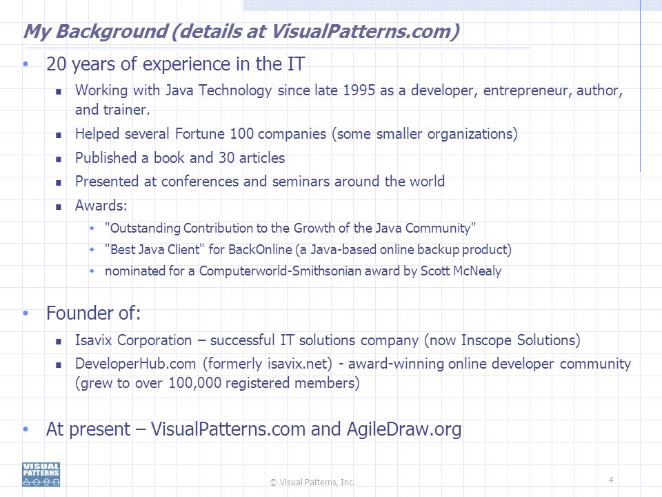 © Visual Patterns, Inc. 4 My Background (details at VisualPatterns.com) 20 years of experience in the IT Working with Java Technology since late 1995