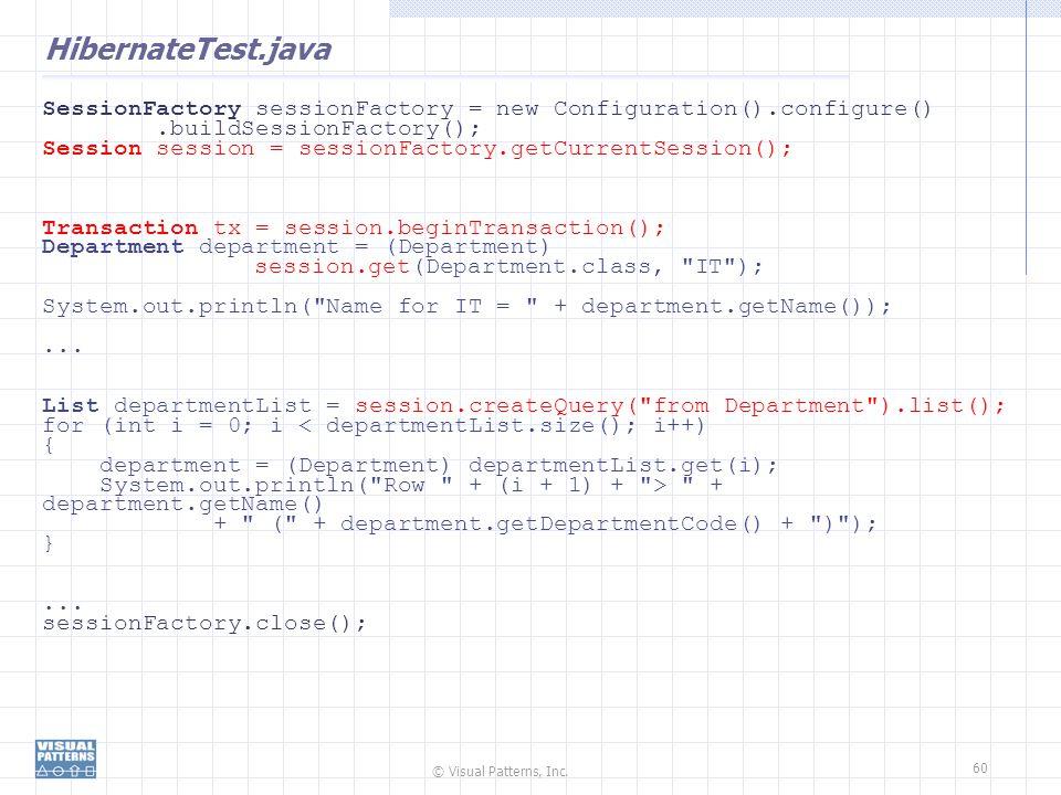 © Visual Patterns, Inc. 60 HibernateTest.java SessionFactory sessionFactory = new Configuration().configure().buildSessionFactory(); Session session =