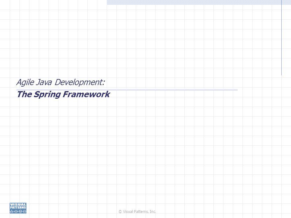 © Visual Patterns, Inc. Agile Java Development: The Spring Framework